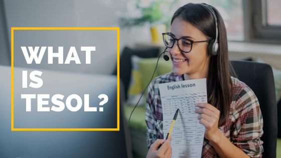 What Is TESOL? Which Certificate Is Better – TEFL or TESOL?