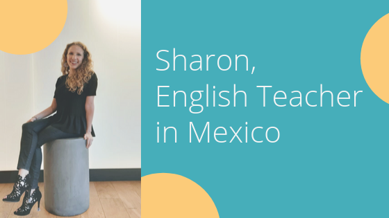 Sharon, English teacher in Mexico